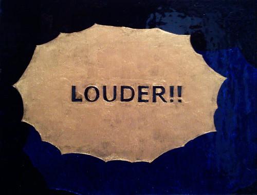 LOUDER!!